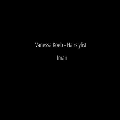 Work for the Hairstylist Vanessa Koeb with Model Iman
