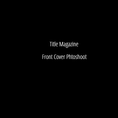 Title Magazine - Front Cover Photoshoot